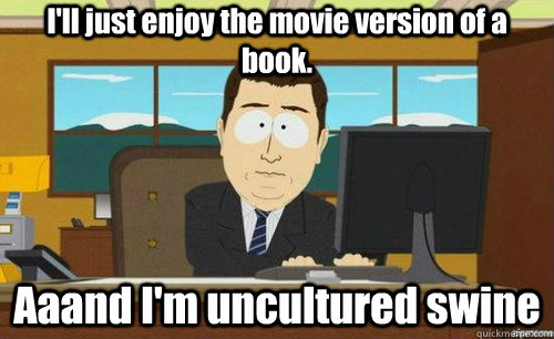 I Ll Just Enjoy The Movie Version Of A Book Aaand I M Uncultured Swine Anditsgone Quickmeme Shared beliefs about what is good or bad, right or wrong, desirable or undesirable. i ll just enjoy the movie version of a book aaand i m uncultured swine anditsgone quickmeme