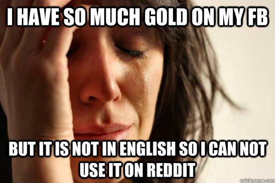 I Have So Much Gold On My Fb But It Is Not In English So I
