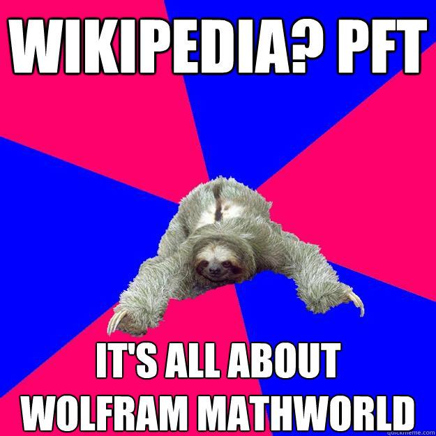 Wikipedia? Pft It's all about Wolfram Mathworld - Math Major