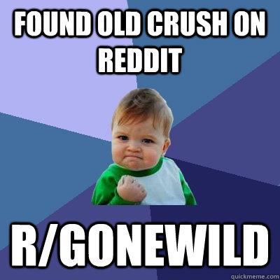 FOUND OLD CRUSH ON REDDIT R/GONEWILD - Success Kid - quickmeme