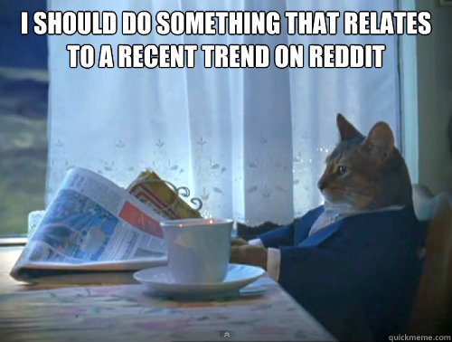 I should do something that relates to a recent trend on