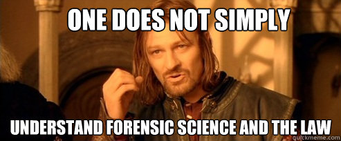 One Does Not Simply Understand Forensic Science And The Law One Does Not Simply Quickmeme
