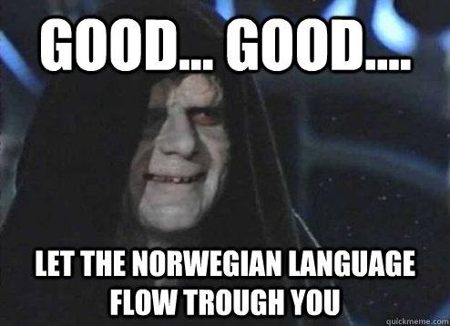 Good Good Let The Norwegian Language Flow Trough You Emperor Palpatine Quickmeme