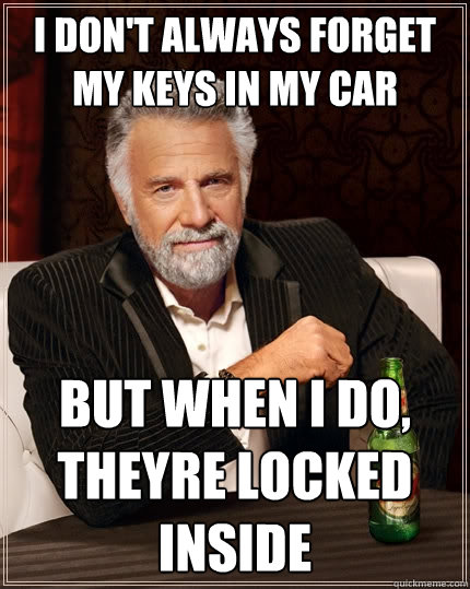 Locked My Keys In My Car >> I Don T Always Forget My Keys In My Car But When I Do