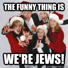 Family Christmas Meme Funny.The Funny Thing Is We Re Jews Annoying Christmas Family