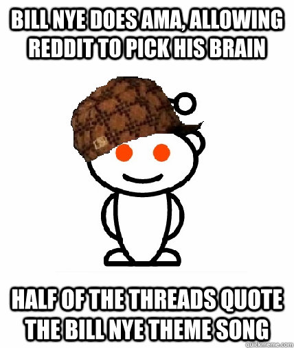 Bill Nye does AMA, allowing Reddit to pick his brain Half of