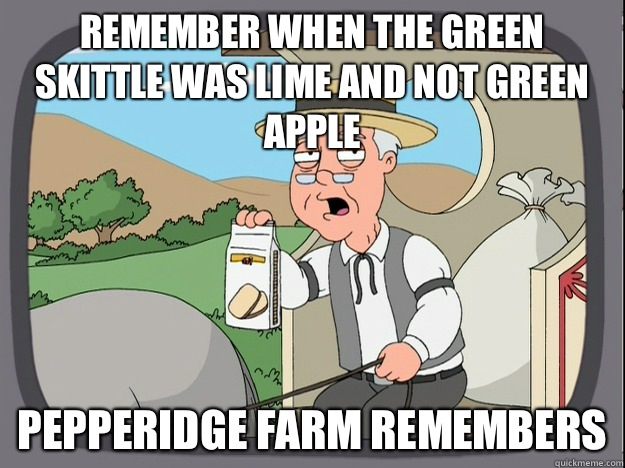 remember when the green skittle was lime and not green apple