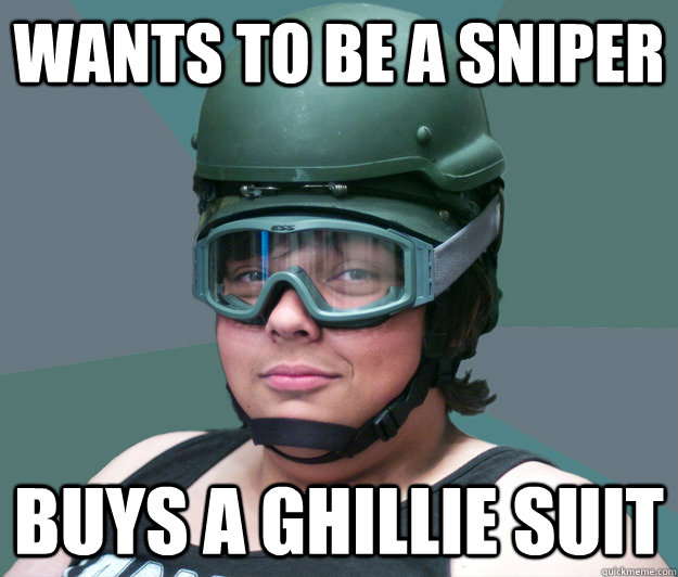wants to be a sniper BUYS A GHILLIE SUIT , battle scarred
