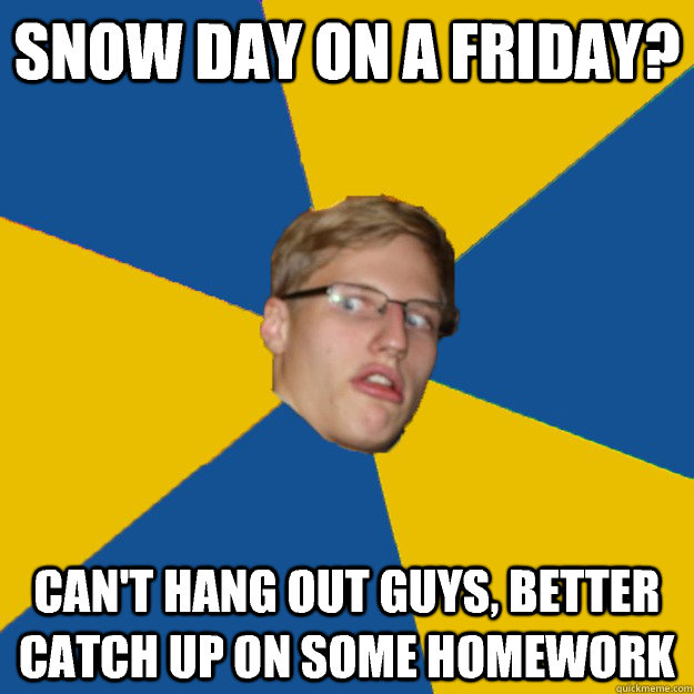 Snow Day On A Friday Cant Hang Out Guys Better Catch Up