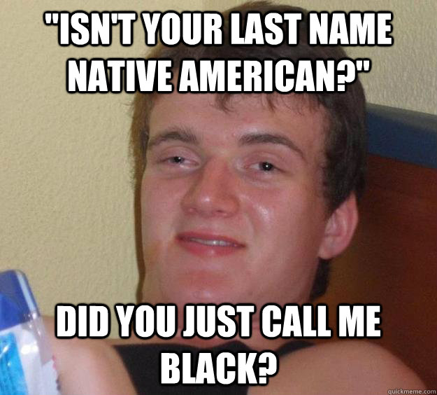 isn't your last name native american?