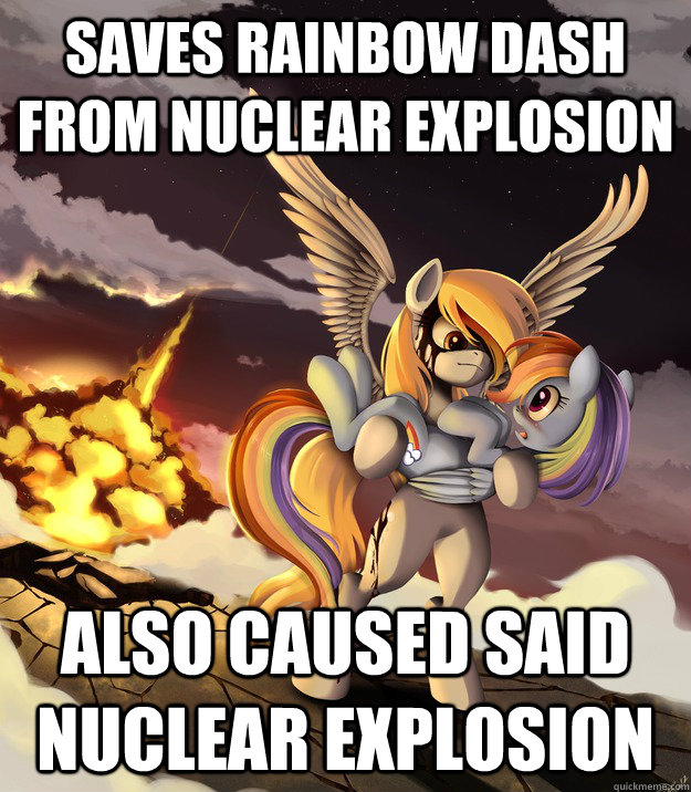 Saves Rainbow dash from nuclear explosion also caused said