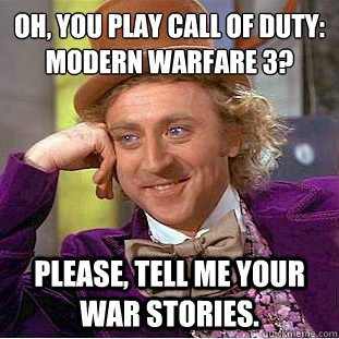 Oh You Play Call Of Duty Modern Warfare 3 Please Tell Me Your