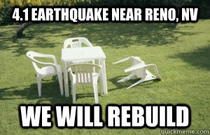 4 1 Earthquake Near Reno Nv We Will Rebuild Earthquake Quickmeme