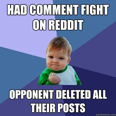 Had comment fight on reddit Opponent deleted all their posts