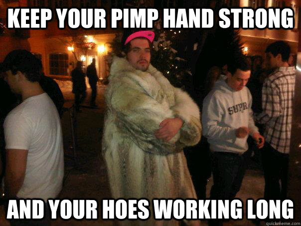 Keep Your Pimp Hand Strong And Your Hoes Working Long Misc