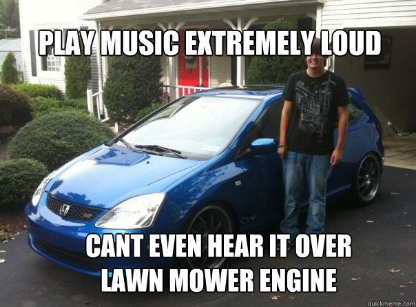 play music extremely loud cant even hear it over lawn mower