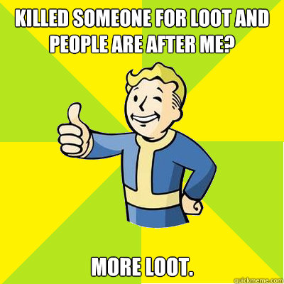killed someone for loot and people are after me? more loot