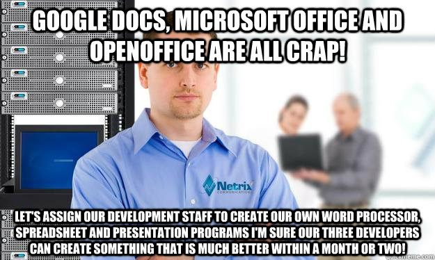 Google Docs, Microsoft Office and OpenOffice are all crap