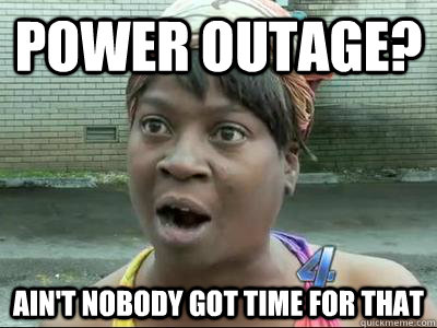 Power Outage Ain T Nobody Got Time For That No Time Sweet Brown Quickmeme