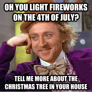 Merry Christmas In July Meme.Oh You Light Fireworks On The 4th Of July Tell Me More