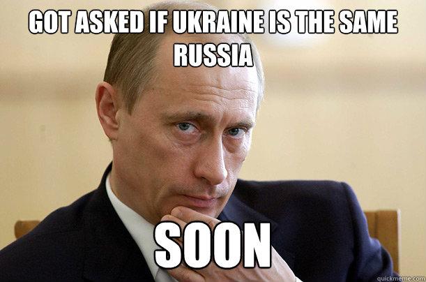 Got Asked If Ukraine Is The Same Russia Soon Vladimir Putin Meme