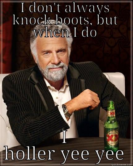 I don\u0027t always knock boots , quickmeme
