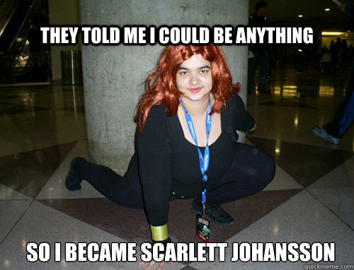 They Told Me I Could Be Anything So I Became Scarlett Johansson Black Widow Quickmeme