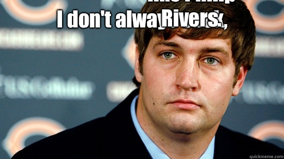 I Don T Always Suck But I Cry Like Philip Rivers Jay Cutler Quickmeme