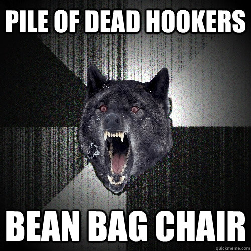 Outstanding Pile Of Dead Hookers Bean Bag Chair Insanity Wolf Quickmeme Pdpeps Interior Chair Design Pdpepsorg