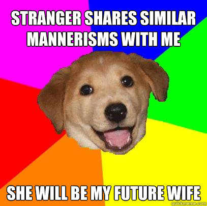 stranger shares similar mannerisms with me she will be my