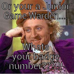Junior Game Warden Quickmeme