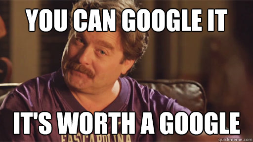 You Can Google It It S Worth A Google Zach Galifianakis Quickmeme