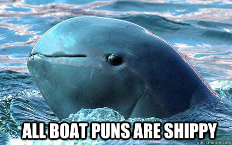 All Boat Puns are Shippy - Clever Joke Dolphin - quickmeme