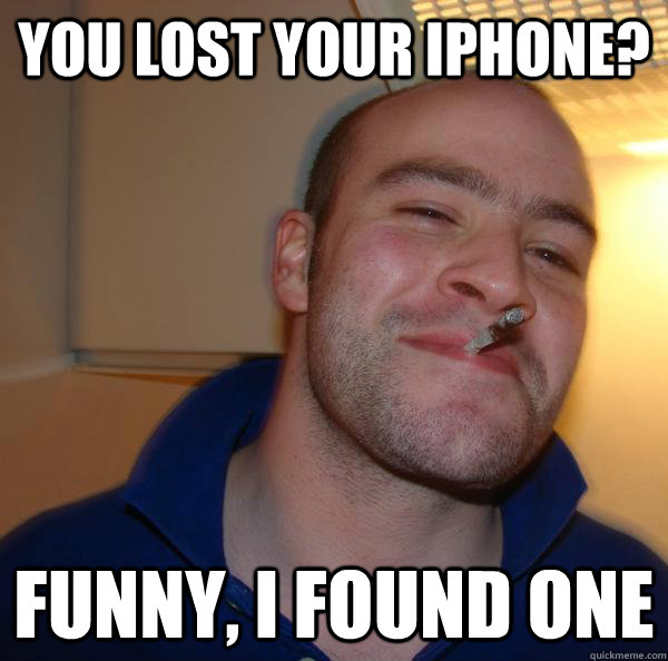 You Lost Your Iphone Funny I Found One Misc Quickmeme