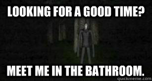 Looking For A Good Time Meet Me In The Bathroom Slender Man