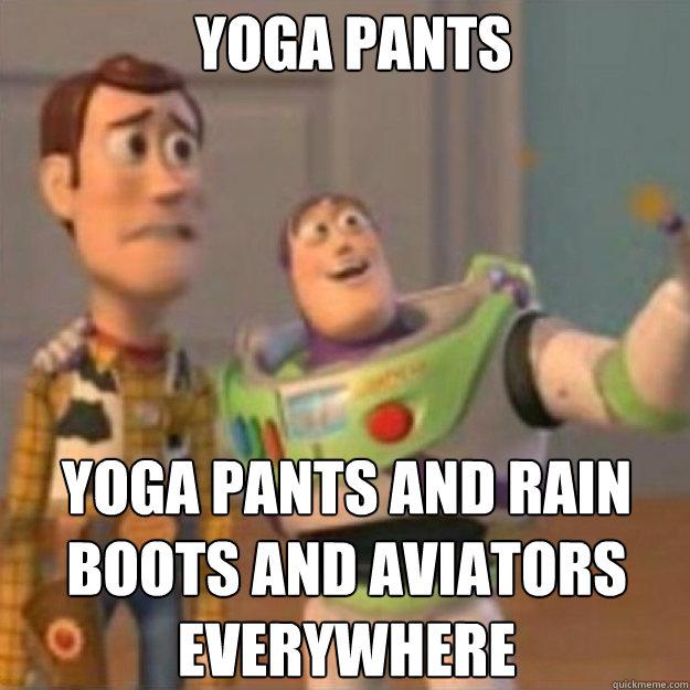 Yoga pants Yoga pants and rain boots and aviators everywhere