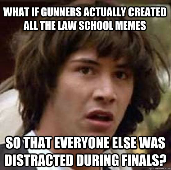 What If Gunners Actually Created All The Law School Memes So That