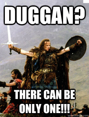 Duggan There Can Be Only One Highlander Yolo Quickmeme